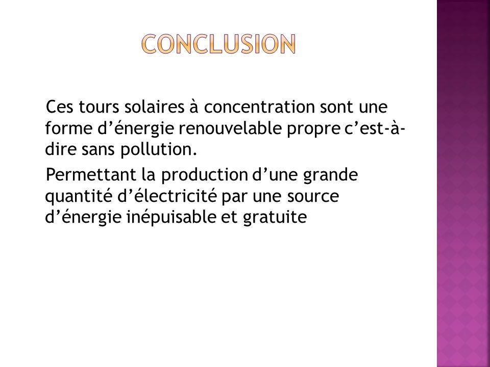 Ces tours solaires à concentration sont une forme dénergie renouvelable propre cest-à- dire sans pollution. Permettant la production dune grande quant