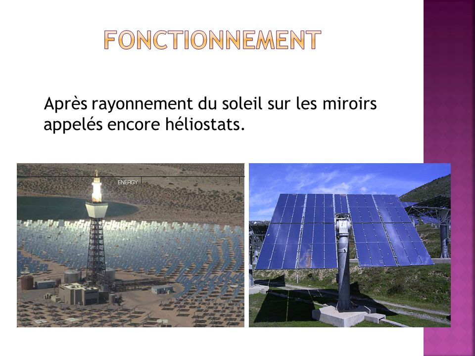 Ceux-ci sont réfléchis et concentrés vers une chaudière située au sommet de la tour et constituée dun fluide appelés sel fondus