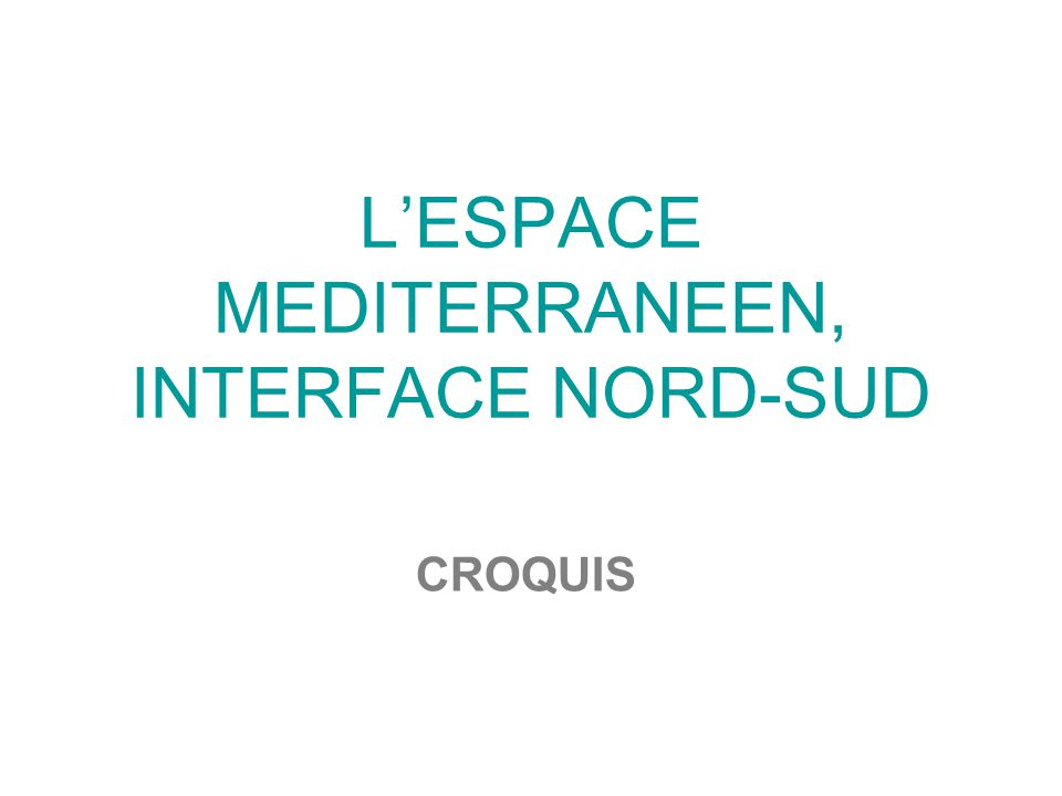 LESPACE MEDITERRANEEN, INTERFACE NORD-SUD CROQUIS