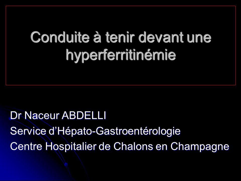 Dr Naceur ABDELLI Service dHépato-Gastroentérologie Centre Hospitalier de Chalons en Champagne Conduite à tenir devant une hyperferritinémie