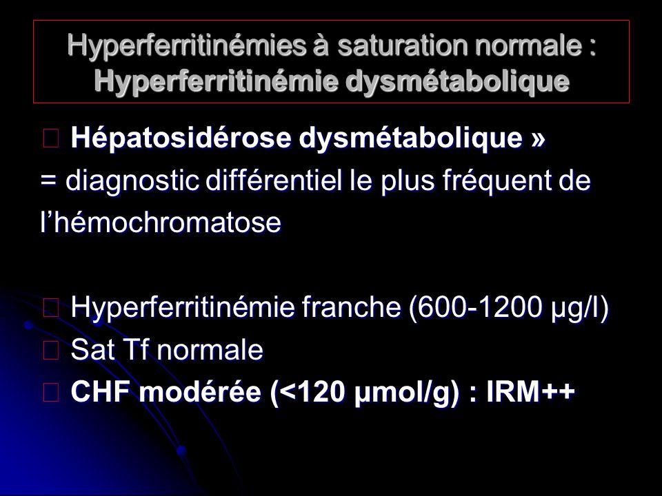 Hyperferritinémies à saturation normale : Hyperferritinémie dysmétabolique Hépatosidérose dysmétabolique » Hépatosidérose dysmétabolique » = diagnosti