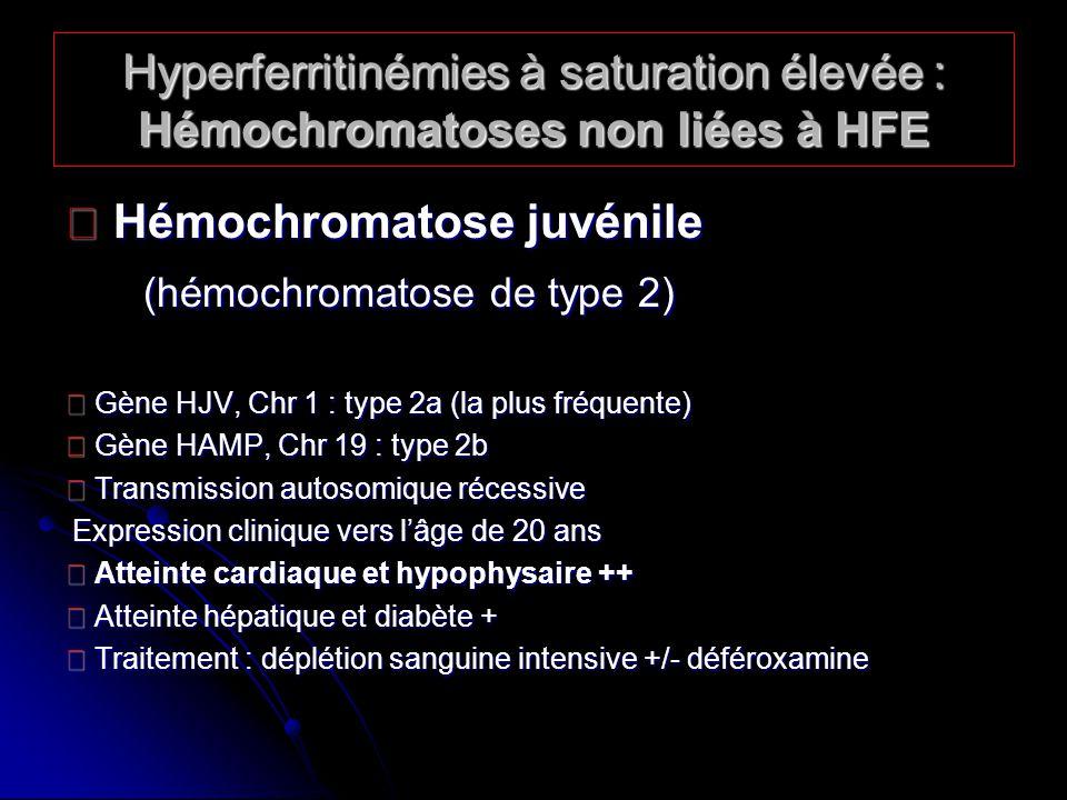 Hyperferritinémies à saturation élevée : Hémochromatoses non liées à HFE Hémochromatose juvénile Hémochromatose juvénile (hémochromatose de type 2) (h