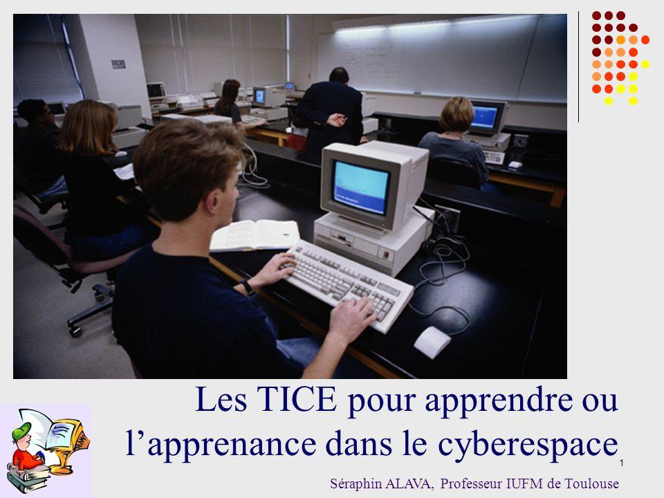 1 Les TICE pour apprendre ou lapprenance dans le cyberespace Séraphin ALAVA, Professeur IUFM de Toulouse