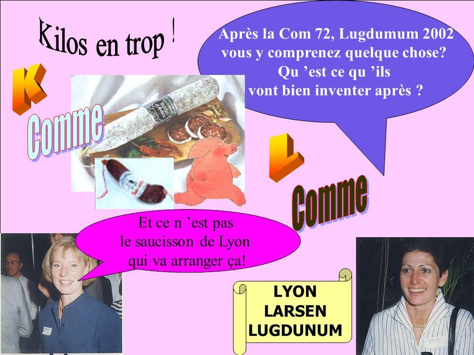 Après la Com 72, Lugdumum 2002 vous y comprenez quelque chose.