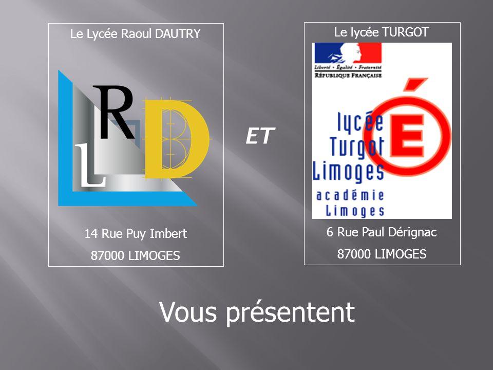 ET Vous présentent Le lycée TURGOT 6 Rue Paul Dérignac 87000 LIMOGES Le Lycée Raoul DAUTRY 14 Rue Puy Imbert 87000 LIMOGES