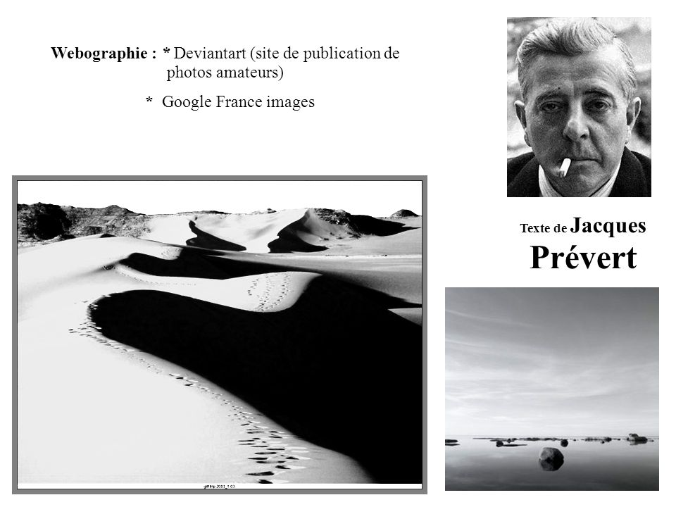 Texte de Jacques Prévert Webographie : * Deviantart (site de publication de photos amateurs) * Google France images