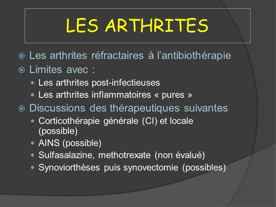 LES ARTHRITES Les arthrites réfractaires à lantibiothérapie Limites avec : Les arthrites post-infectieuses Les arthrites inflammatoires « pures » Disc