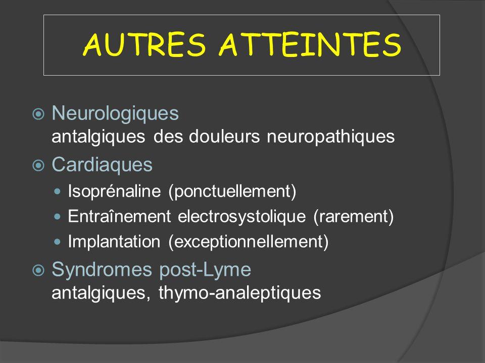 AUTRES ATTEINTES Neurologiques antalgiques des douleurs neuropathiques Cardiaques Isoprénaline (ponctuellement) Entraînement electrosystolique (rareme