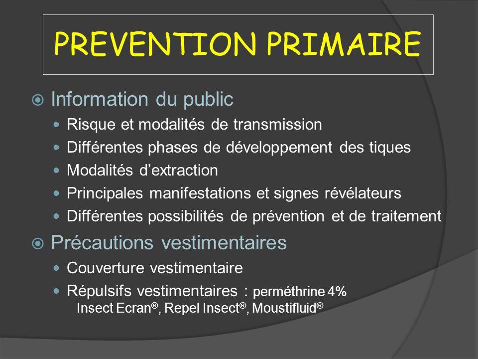 PREVENTION PRIMAIRE Information du public Risque et modalités de transmission Différentes phases de développement des tiques Modalités dextraction Pri
