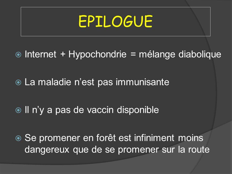 EPILOGUE Internet + Hypochondrie = mélange diabolique La maladie nest pas immunisante Il ny a pas de vaccin disponible Se promener en forêt est infini