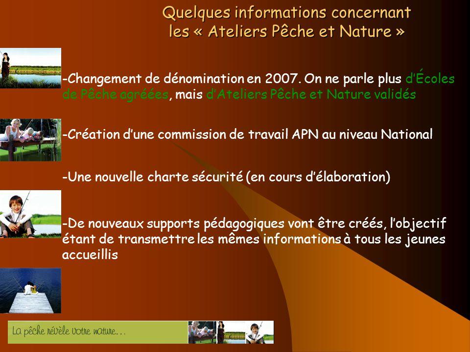 Quelques informations concernant les « Ateliers Pêche et Nature » -Changement de dénomination en 2007. On ne parle plus dÉcoles de Pêche agréées, mais