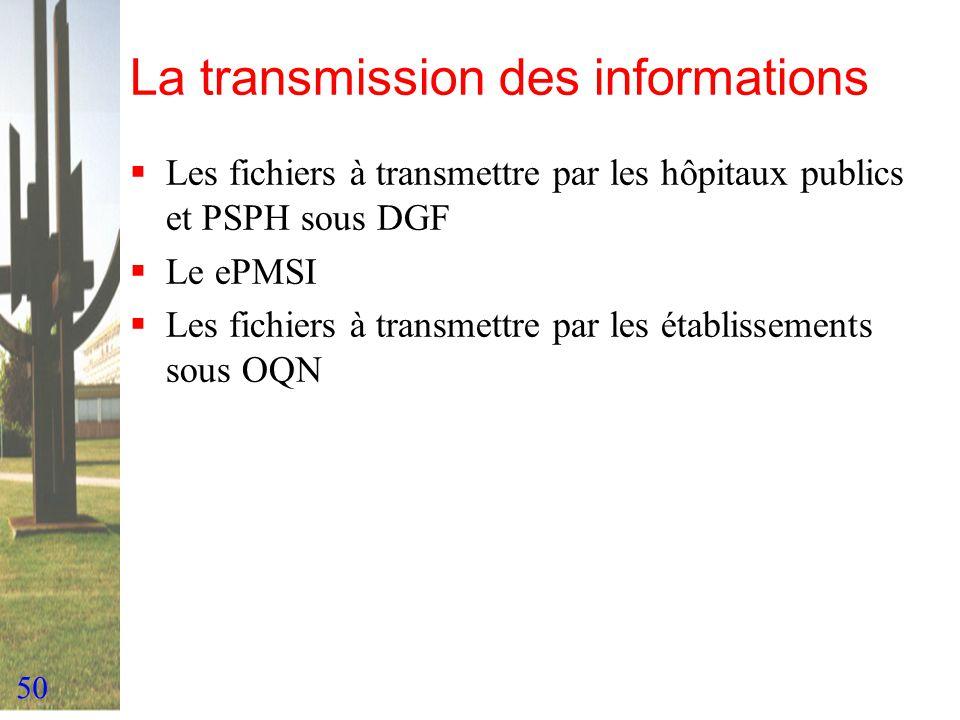 50 La transmission des informations Les fichiers à transmettre par les hôpitaux publics et PSPH sous DGF Le ePMSI Les fichiers à transmettre par les é