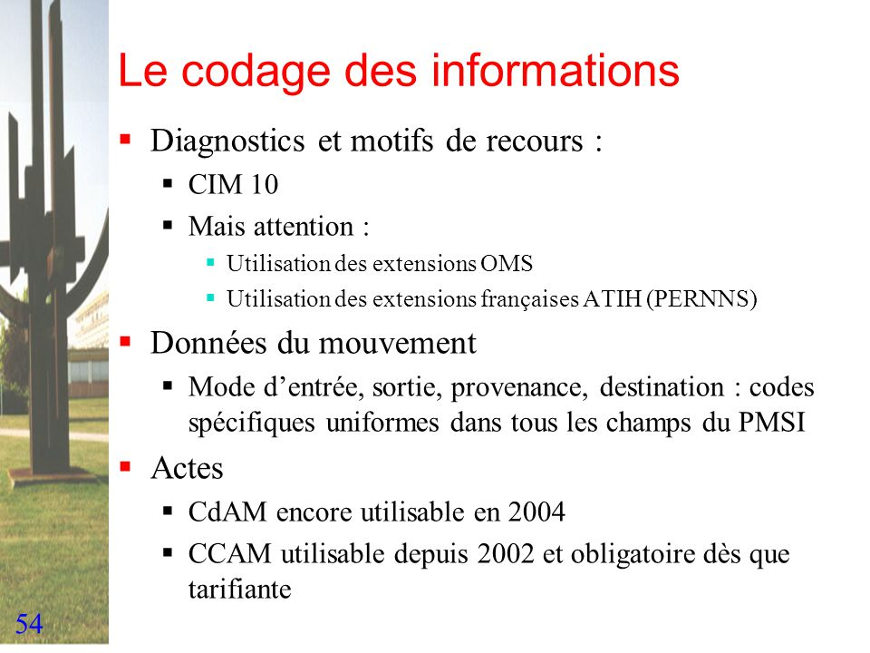 54 Le codage des informations Diagnostics et motifs de recours : CIM 10 Mais attention : Utilisation des extensions OMS Utilisation des extensions fra
