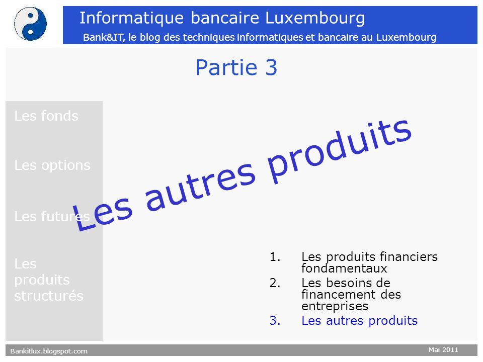 Bankitlux.blogspot.com Mai 2011 Informatique bancaire Luxembourg Bank&IT, le blog des techniques informatiques et bancaire au Luxembourg Partie 3 Les