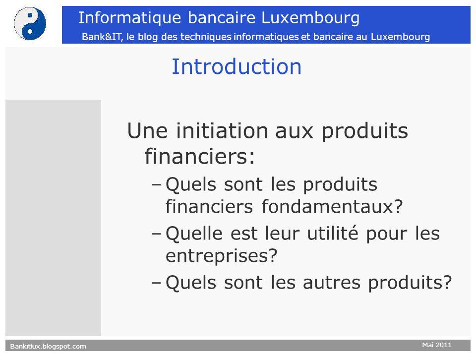 Bankitlux.blogspot.com Mai 2011 Informatique bancaire Luxembourg Bank&IT, le blog des techniques informatiques et bancaire au Luxembourg Introduction