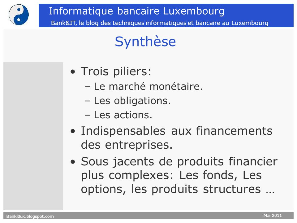Bankitlux.blogspot.com Mai 2011 Informatique bancaire Luxembourg Bank&IT, le blog des techniques informatiques et bancaire au Luxembourg Synthèse Troi
