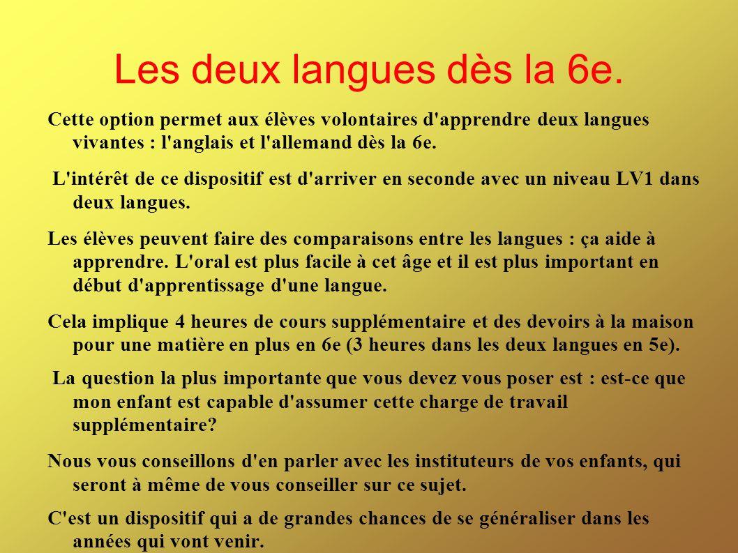 Les deux langues dès la 6e. Cette option permet aux élèves volontaires d'apprendre deux langues vivantes : l'anglais et l'allemand dès la 6e. L'intérê