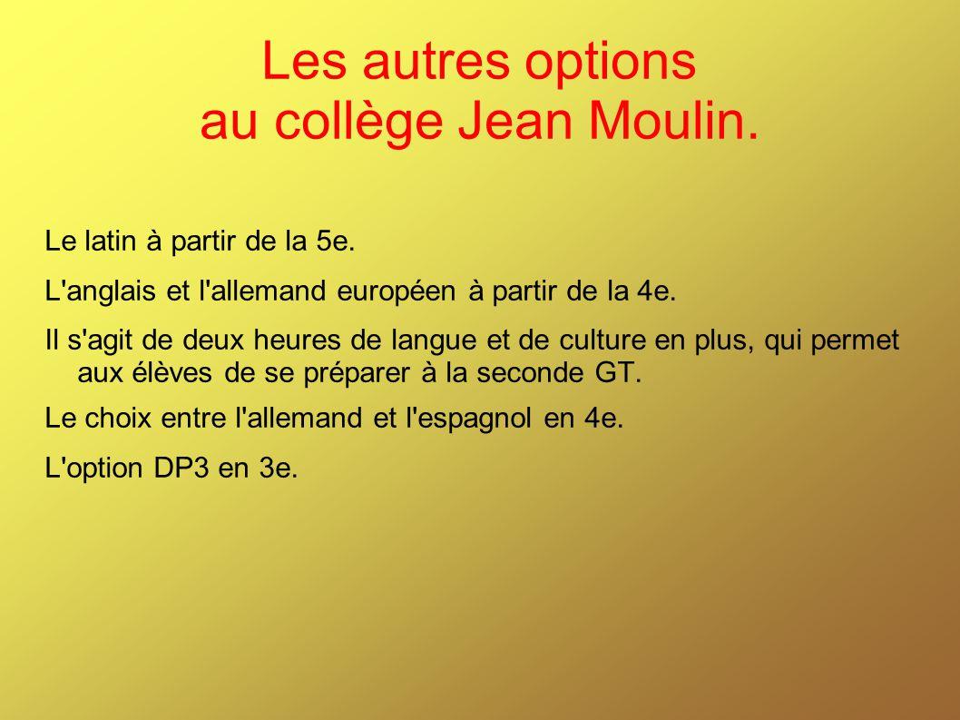 Les autres options au collège Jean Moulin. Le latin à partir de la 5e. L'anglais et l'allemand européen à partir de la 4e. Il s'agit de deux heures de