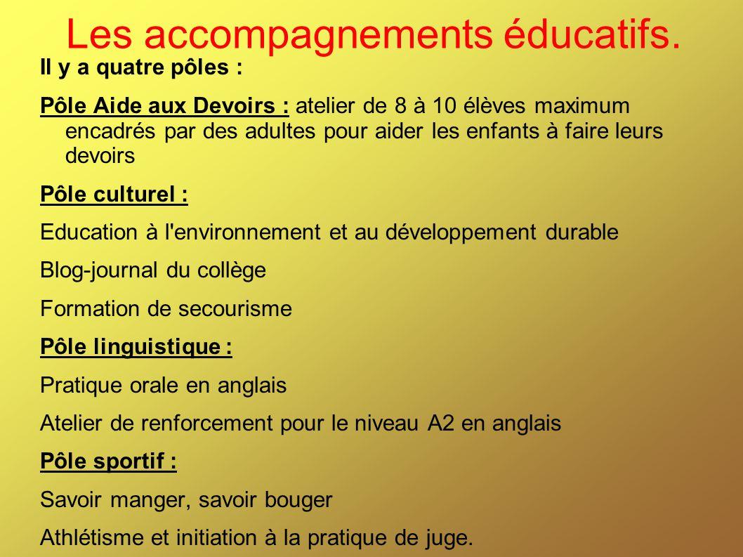 Les accompagnements éducatifs. Il y a quatre pôles : Pôle Aide aux Devoirs : atelier de 8 à 10 élèves maximum encadrés par des adultes pour aider les