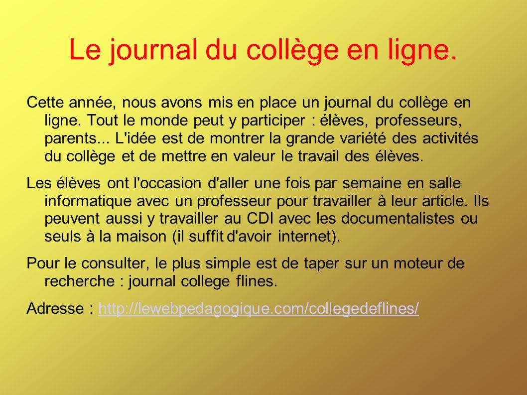 Le journal du collège en ligne. Cette année, nous avons mis en place un journal du collège en ligne. Tout le monde peut y participer : élèves, profess