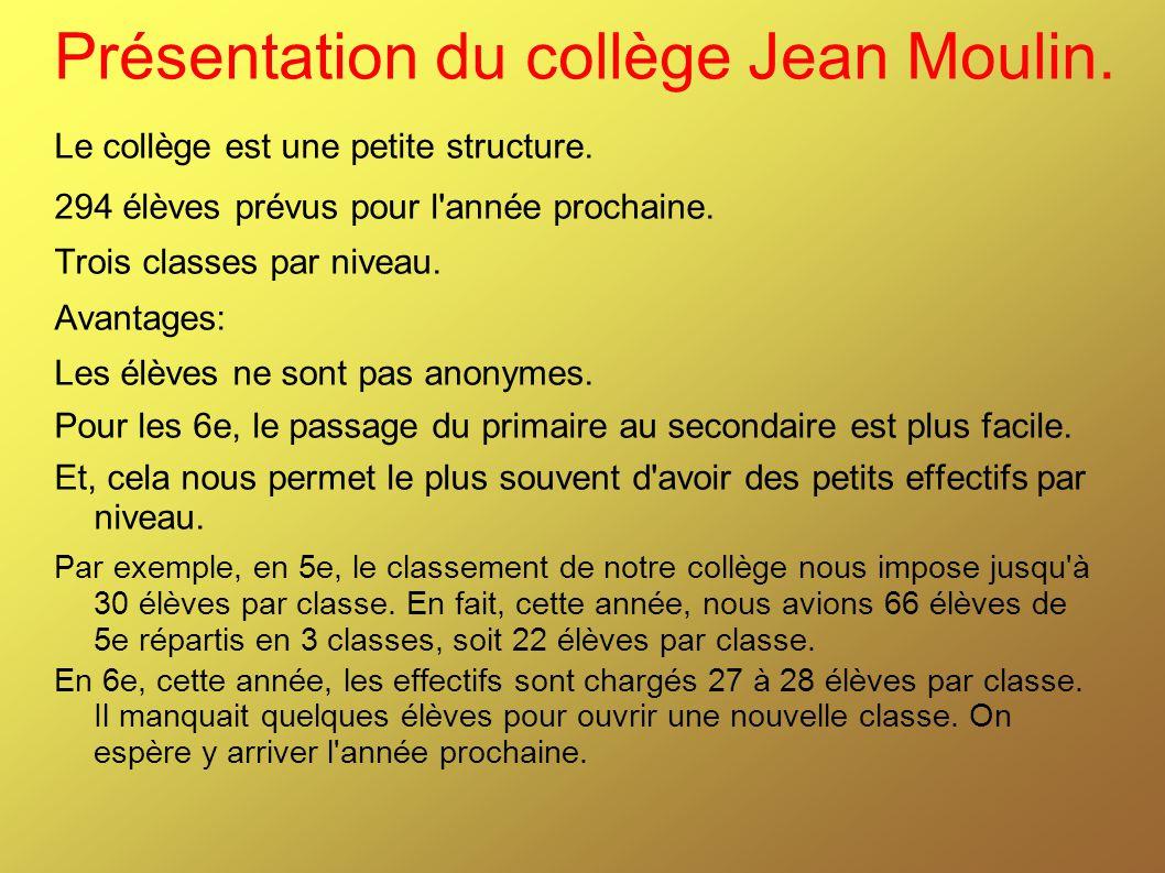Présentation du collège Jean Moulin. Le collège est une petite structure. 294 élèves prévus pour l'année prochaine. Trois classes par niveau. Avantage