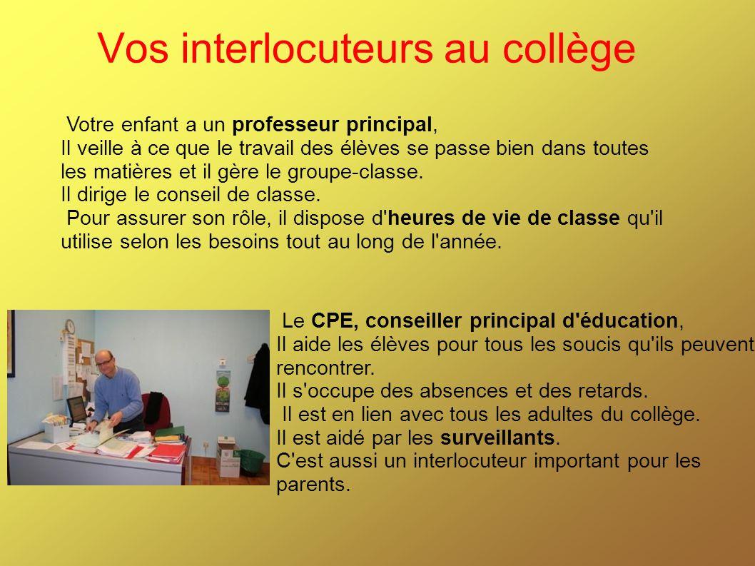 Vos interlocuteurs au collège Le CPE, conseiller principal d'éducation, Il aide les élèves pour tous les soucis qu'ils peuvent rencontrer. Il s'occupe