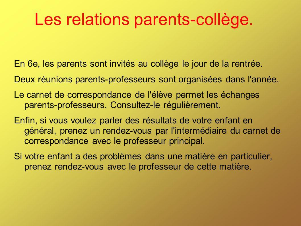 En 6e, les parents sont invités au collège le jour de la rentrée. Deux réunions parents-professeurs sont organisées dans l'année. Le carnet de corresp
