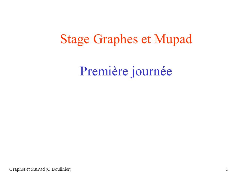 Graphes et MuPad (C.Boulinier)2 Plan de la matinée Un premier exemple Définitions générales Chaînes hamiltoniennes et eulériennes Automates Ordonnancement et matrice dadjacence Coloration des graphes Graphes planaires Chaînes de Markov