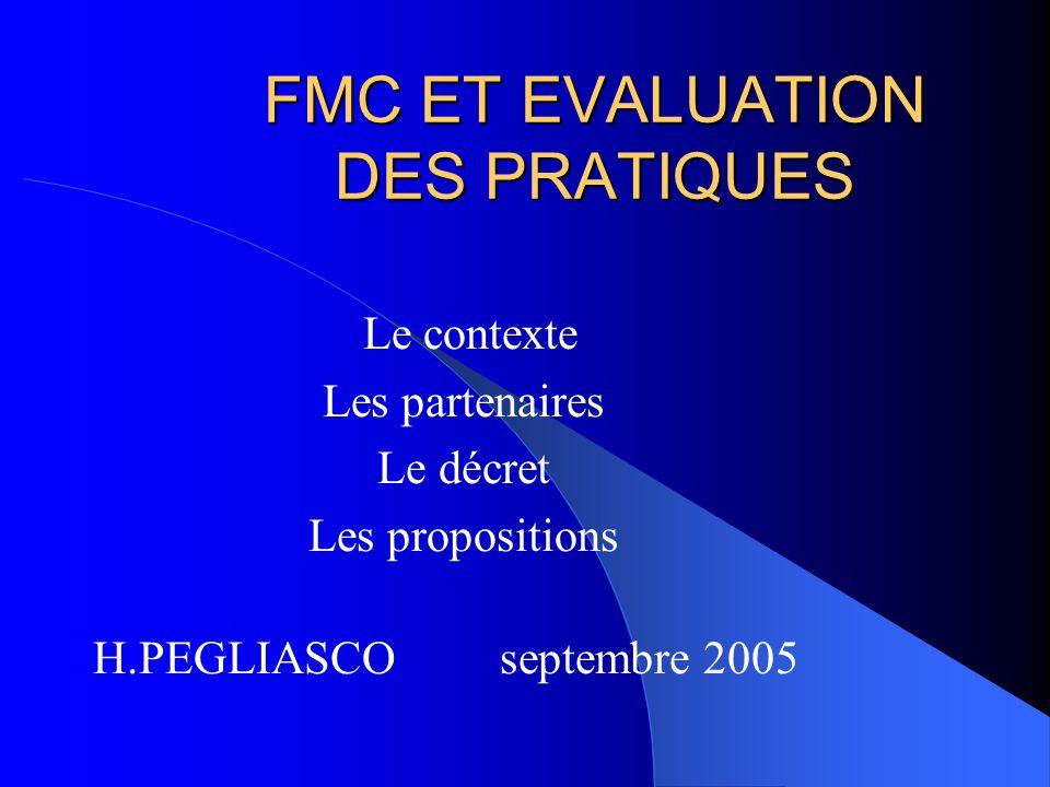 FMC ET EVALUATION DES PRATIQUES Le contexte Les partenaires Le décret Les propositions H.PEGLIASCO septembre 2005
