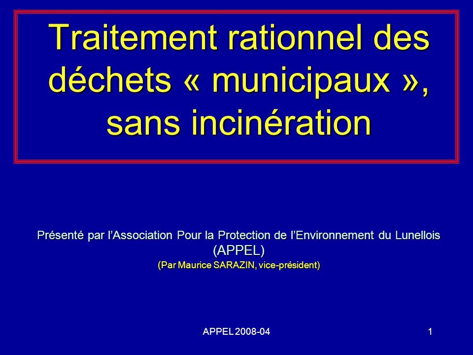 APPEL 2008-041 Traitement rationnel des déchets « municipaux », sans incinération Présenté par lAssociation Pour la Protection de lEnvironnement du Lunellois (APPEL) ( Par Maurice SARAZIN, vice-président)