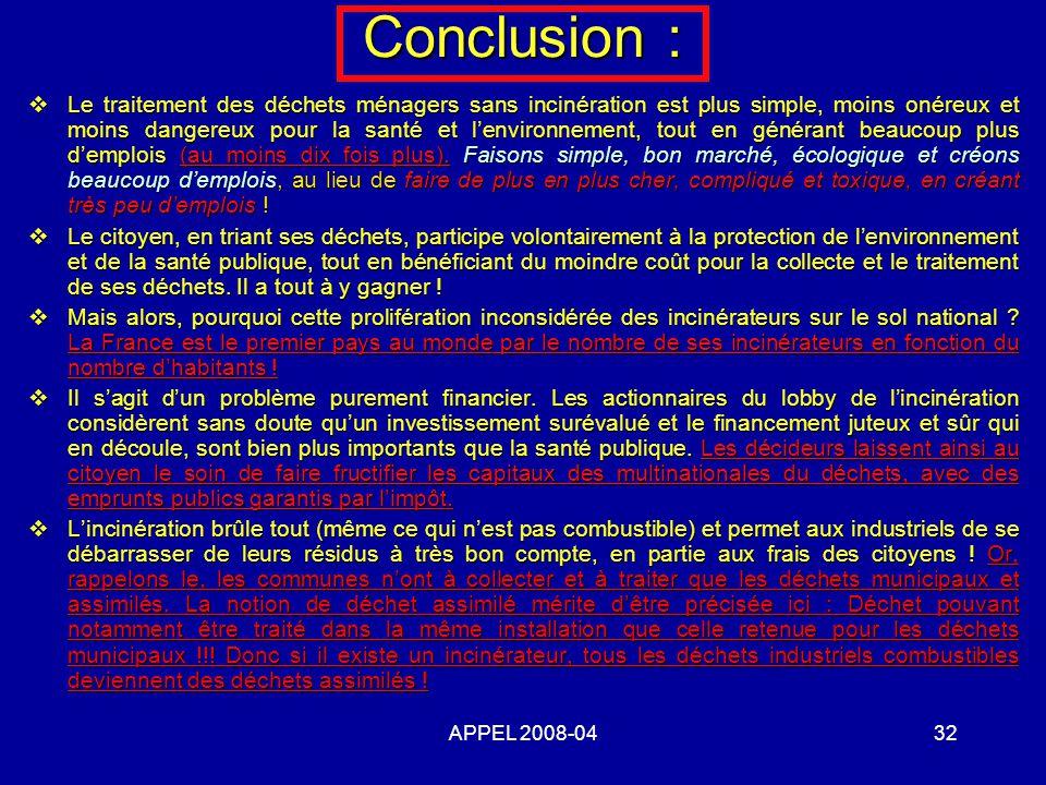 APPEL 2008-0432 Conclusion : Le traitement des déchets ménagers sans incinération est plus simple, moins onéreux et moins dangereux pour la santé et lenvironnement, tout en générant beaucoup plus demplois (au moins dix fois plus).
