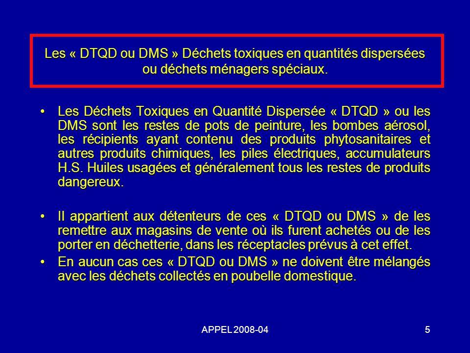 APPEL 2008-045 Les « DTQD ou DMS » Déchets toxiques en quantités dispersées ou déchets ménagers spéciaux. Les Déchets Toxiques en Quantité Dispersée «