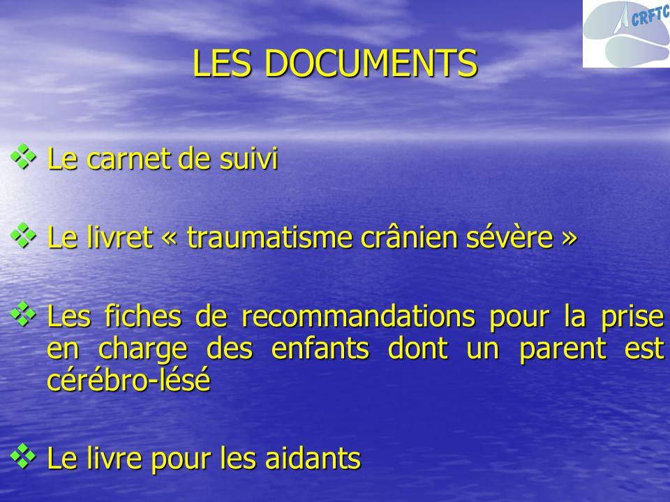 LES DOCUMENTS Le carnet de suivi Le carnet de suivi Le livret « traumatisme crânien sévère » Le livret « traumatisme crânien sévère » Les fiches de re