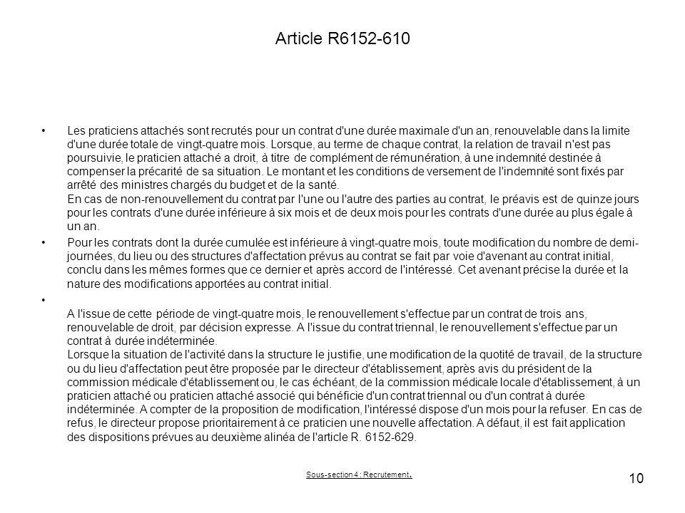 Article R6152-610 Les praticiens attachés sont recrutés pour un contrat d'une durée maximale d'un an, renouvelable dans la limite d'une durée totale d