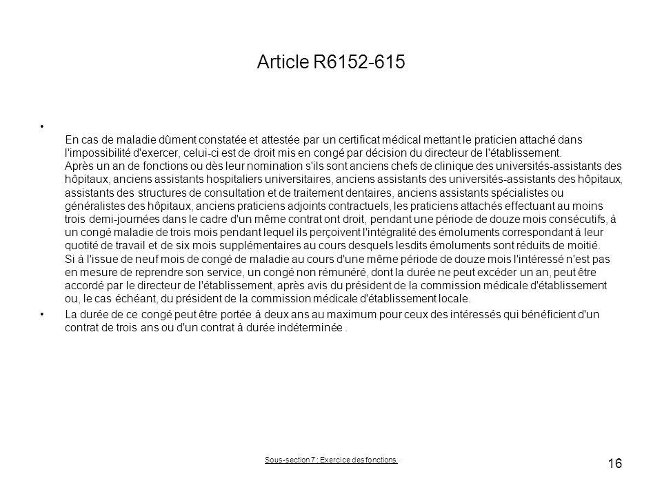 Article R6152-615 En cas de maladie dûment constatée et attestée par un certificat médical mettant le praticien attaché dans l impossibilité d exercer, celui-ci est de droit mis en congé par décision du directeur de l établissement.