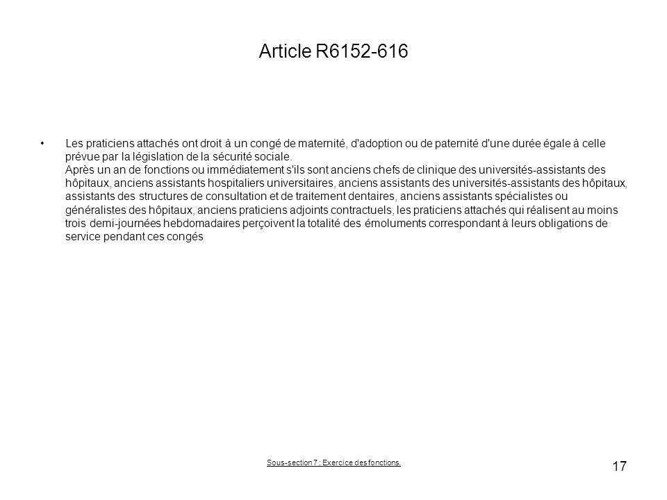 Article R6152-616 Les praticiens attachés ont droit à un congé de maternité, d adoption ou de paternité d une durée égale à celle prévue par la législation de la sécurité sociale.