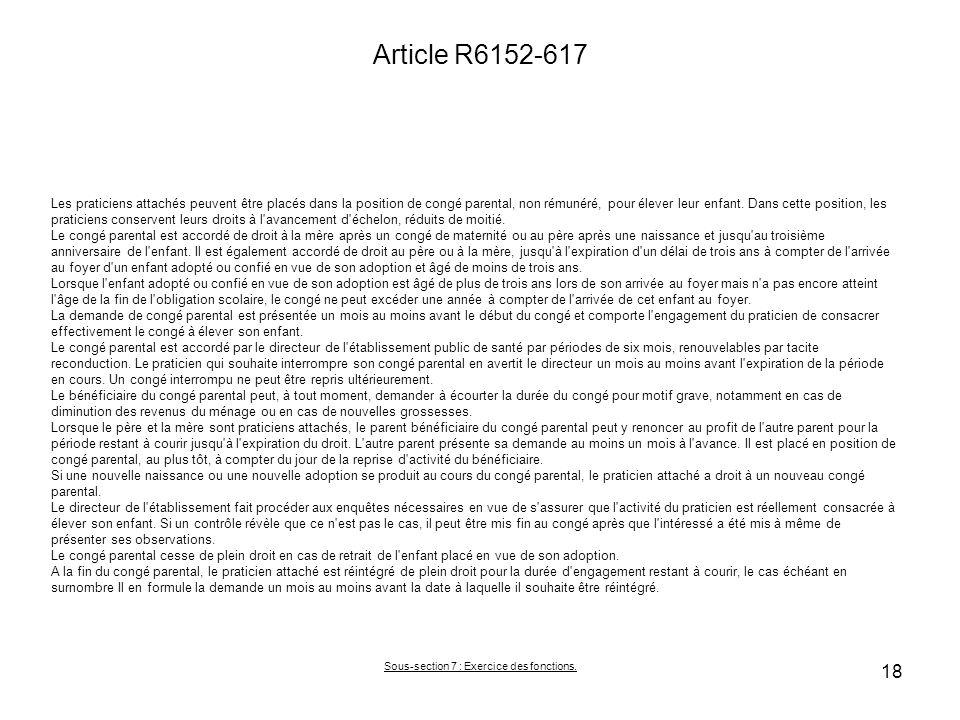 Article R6152-617 Les praticiens attachés peuvent être placés dans la position de congé parental, non rémunéré, pour élever leur enfant. Dans cette po