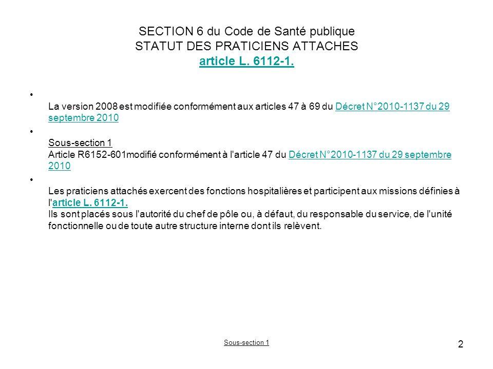 SECTION 6 du Code de Santé publique STATUT DES PRATICIENS ATTACHES article L. 6112-1. article L. 6112-1. La version 2008 est modifiée conformément aux