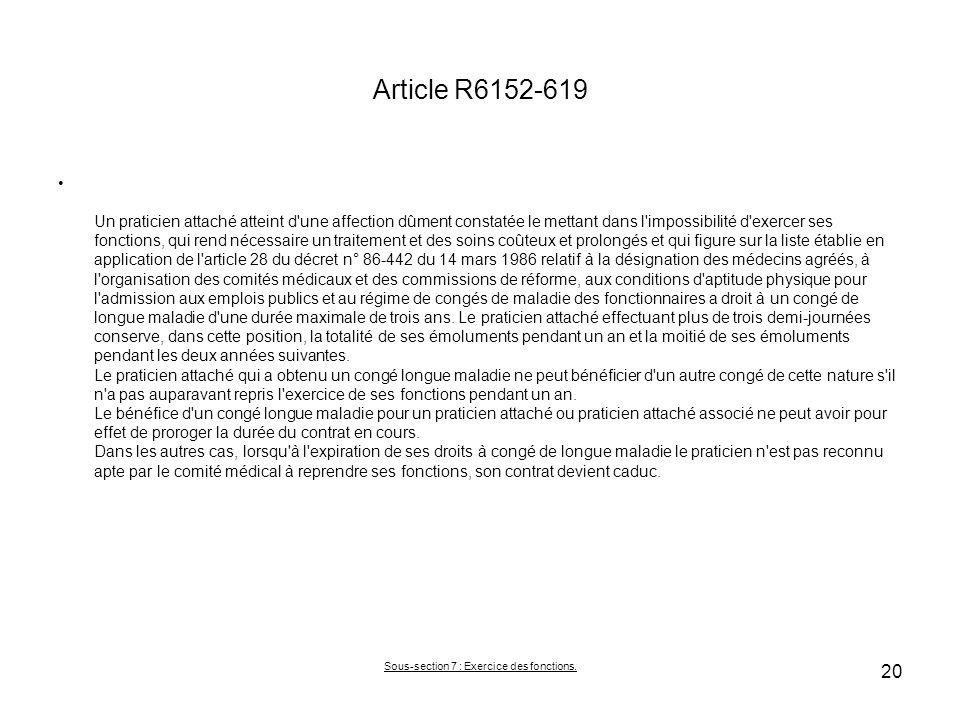 Article R6152-619 Un praticien attaché atteint d'une affection dûment constatée le mettant dans l'impossibilité d'exercer ses fonctions, qui rend néce