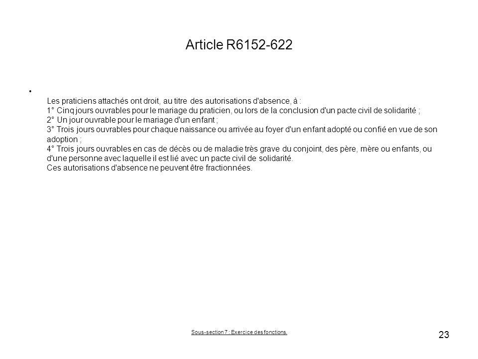 Article R6152-622 Les praticiens attachés ont droit, au titre des autorisations d'absence, à : 1° Cinq jours ouvrables pour le mariage du praticien, o