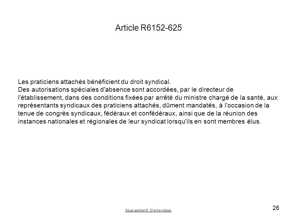 Article R6152-625 Les praticiens attachés bénéficient du droit syndical. Des autorisations spéciales d'absence sont accordées, par le directeur de l'é