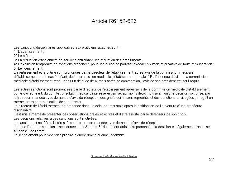Article R6152-626 Les sanctions disciplinaires applicables aux praticiens attachés sont : 1° L'avertissement ; 2° Le blâme ; 3° La réduction d'ancienn
