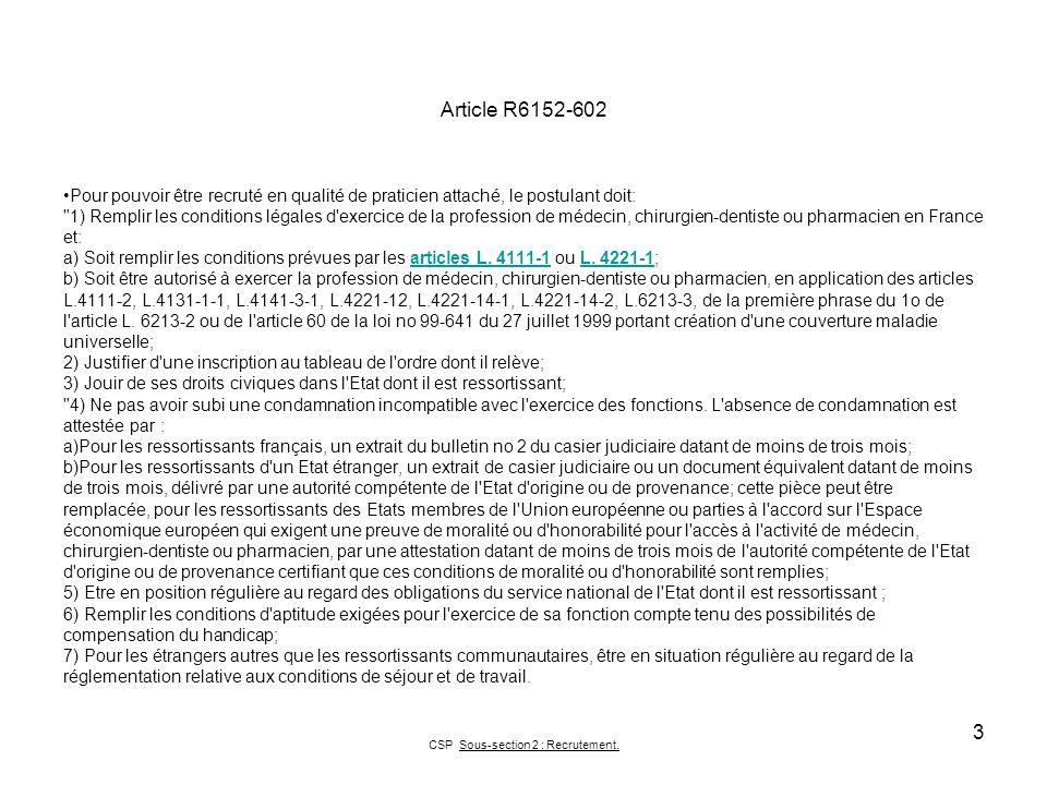 Article R6152-602 Pour pouvoir être recruté en qualité de praticien attaché, le postulant doit: