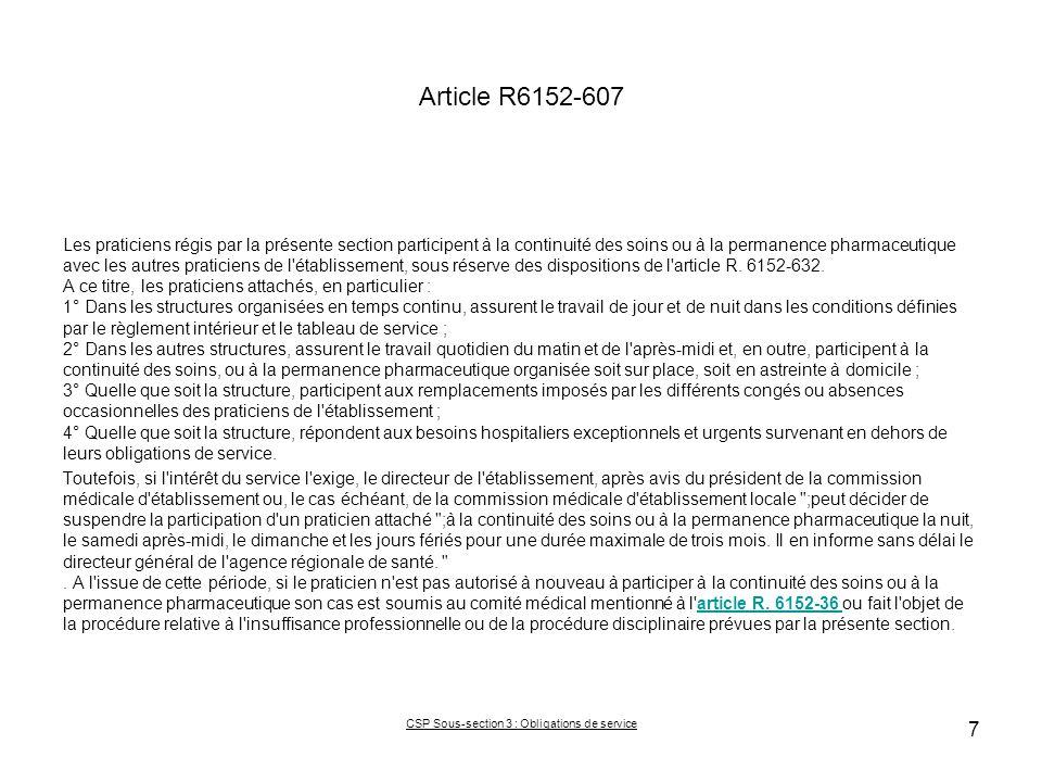 Article R6152-607 Les praticiens régis par la présente section participent à la continuité des soins ou à la permanence pharmaceutique avec les autres praticiens de l établissement, sous réserve des dispositions de l article R.
