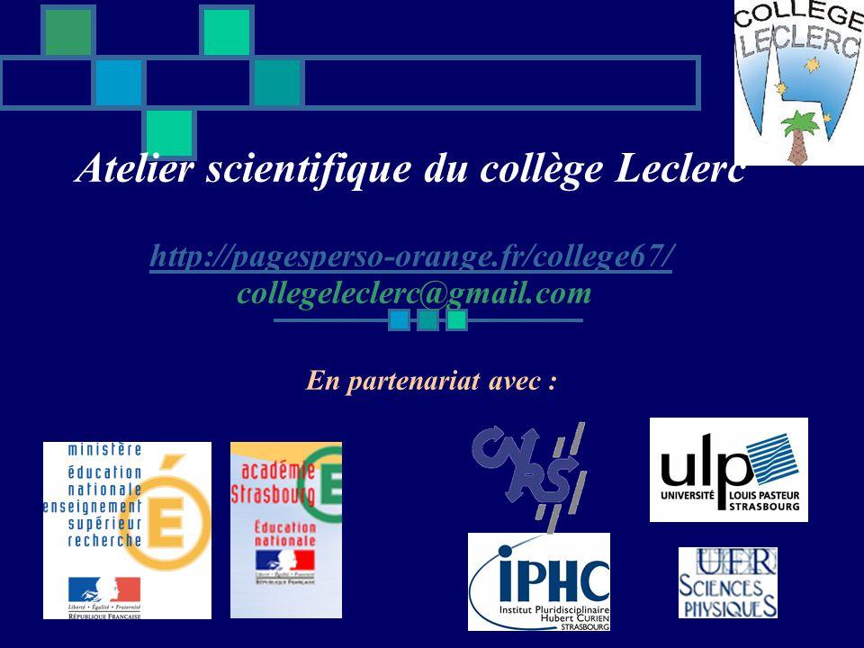 Le Collège Leclerc et latelier scientifique Le collège Leclerc est un collège classé ZEP : 480 élèves répartis en 5 classes de 3ème 6 Classes de 4ème 6 Classes de 5ème 6 Classes de 6ème Latelier scientifique existe au collège depuis 3 ans avec les mêmes partenaires.