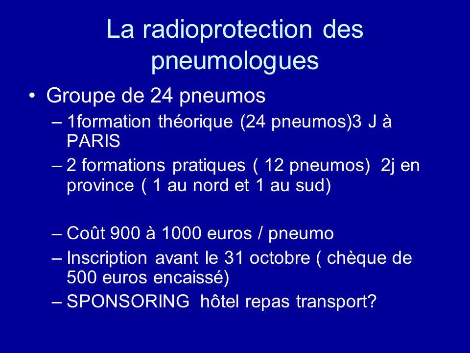 La radioprotection des pneumologues Groupe de 24 pneumos –1formation théorique (24 pneumos)3 J à PARIS –2 formations pratiques ( 12 pneumos) 2j en pro
