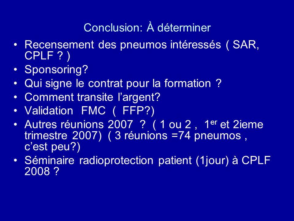 Conclusion: À déterminer Recensement des pneumos intéressés ( SAR, CPLF ? ) Sponsoring? Qui signe le contrat pour la formation ? Comment transite larg