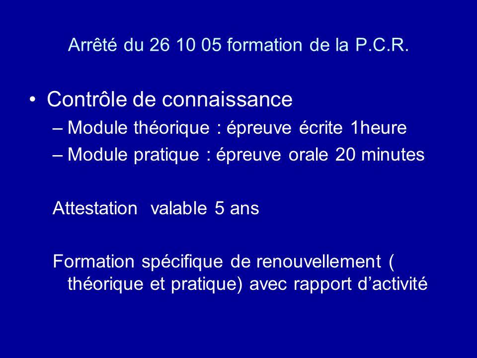 Arrêté du 26 10 05 formation de la P.C.R. Contrôle de connaissance –Module théorique : épreuve écrite 1heure –Module pratique : épreuve orale 20 minut