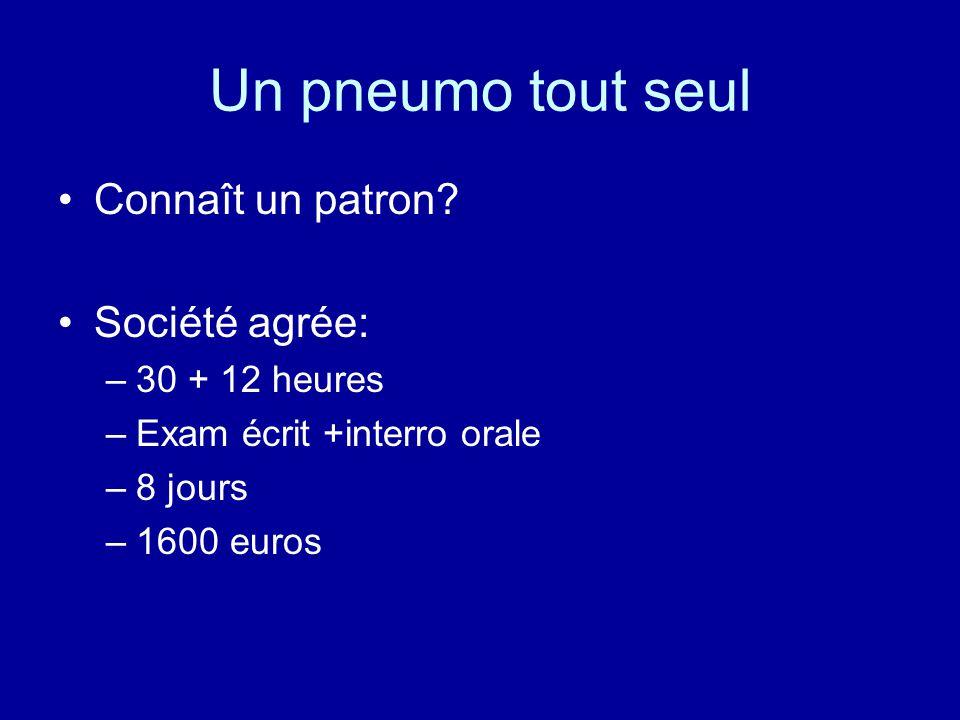 Un pneumo tout seul Connaît un patron? Société agrée: –30 + 12 heures –Exam écrit +interro orale –8 jours –1600 euros