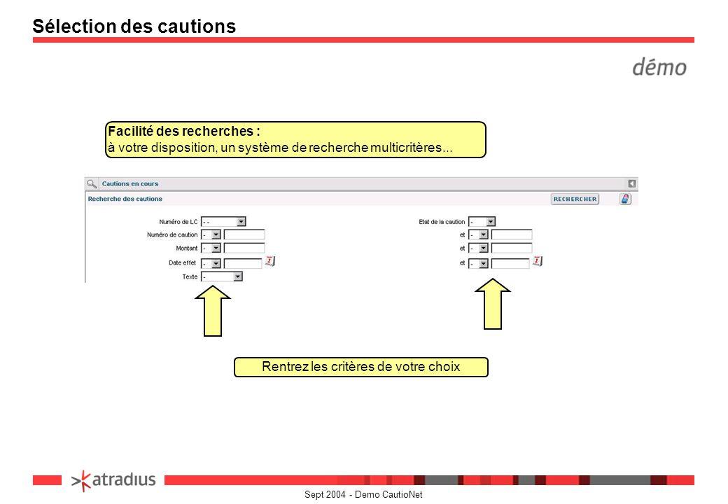 Sept 2004 - Demo CautioNet Sélection des cautions Facilité des recherches : à votre disposition, un système de recherche multicritères... Rentrez les